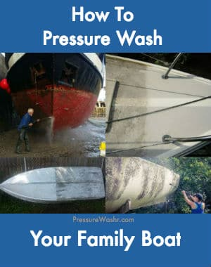 How to pressure wash your family boat