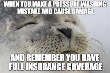 Pressure washing insurance is protection meme