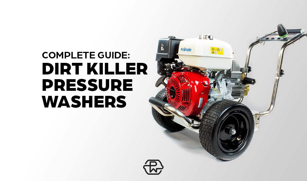 The Complete Guide To Dirt Killer Pressure Washers
