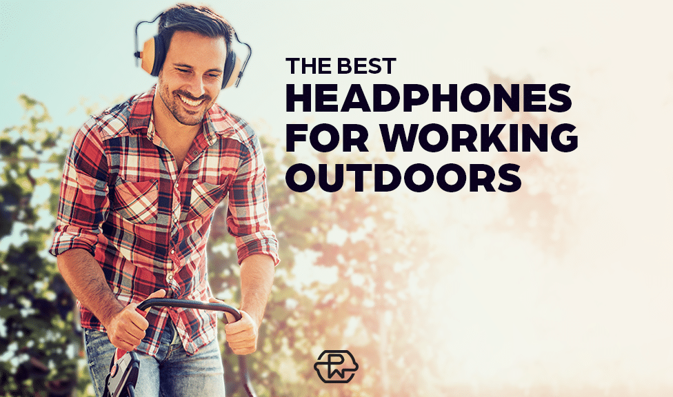 The Best Headphones to Hear Your Music, Podcasts or Audiobooks When Mowing the Lawn, Pressure Washing or Using Other Loud Tools