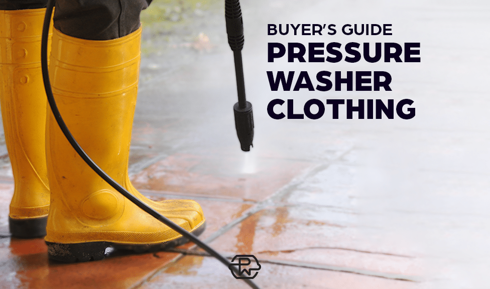 Guide to Buying Pressure Washer Clothing